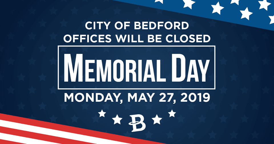 City Offices will be closed all day on Memorial Day, next Monday, May 27, 2019.